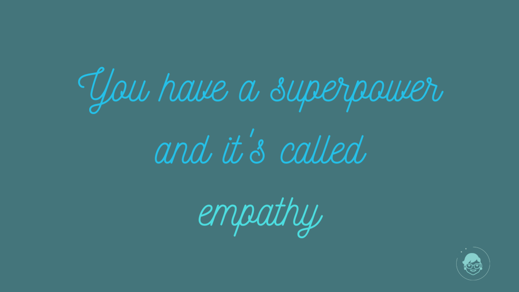 Grafica con una scritta: You have a superpower and it's called empathy.